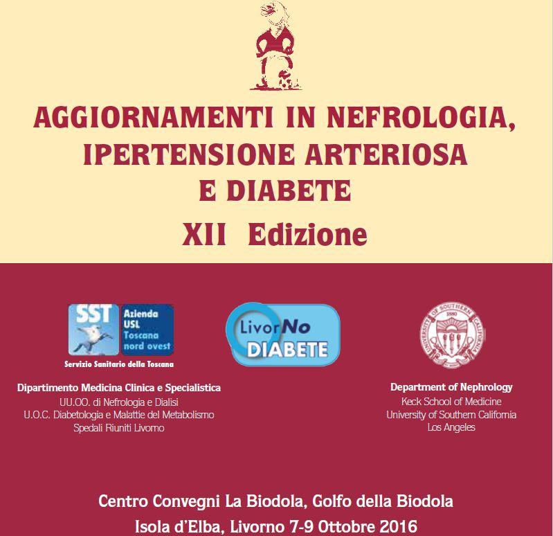 Aggiornamenti in nefrologia, ipertensione arteriosa e diabete XII Edizione. Elba 7/9 Ottobre 2016